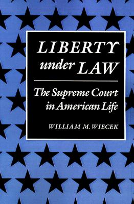 Liberty Under Law By Wiecek, William M.